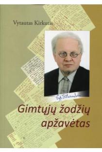 Gimtųjų žodžių apžavėtas | Vytautas Kirkutis