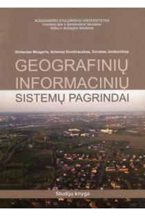 Geografinių informacinių sistemų pagrindai (2-as leidimas) | Gintautas Mozgeris, antanas Dumbrauskas, Donatas Jonikavičius