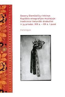 Seserų Glemžaičių rinkinys Kupiškio etnografijos muziejuje: tradiciniai lietuviški drabužiai ir jų priedai. XIX a. - XX a. I pusė | Sud. Miglė Lebednykaitė