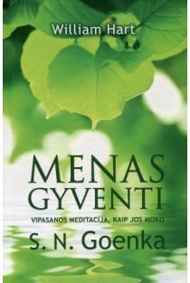 Menas gyventi. Vipasanos meditacija, kaip jos moko S. N. Goenka | William Hart