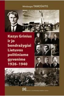 Kazys Grinius ir jo bendražygiai Lietuvos politiniame gyvenime 1926–1940   Mindaugas Tamošaitis