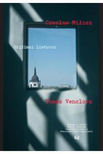 Grįžimai Lietuvon | Czeslaw Milosz, Tomas Venclova