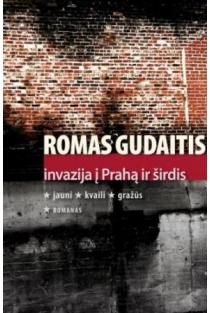 Invazija į Prahą ir širdis | Romas Gudaitis