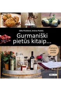 Gurmaniški pietūs kitaip… Europos meniu perlai | Edita Piulskienė, Artūras Piulskis