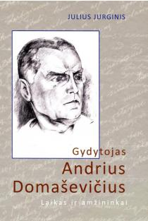 Gydytojas Andrius Domaševičius. Laikas ir amžininkai | Julius Jurginis