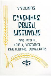 Gyvenimas prūsų Lietuvoje apie 1770 m., kaip jį vaizdavo Kristijonas Donelaitis | Vydūnas