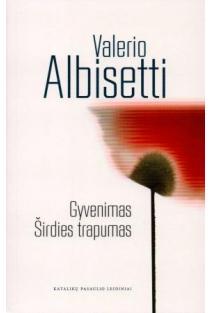Gyvenimas: širdies trapumas | Valerio Albisetti