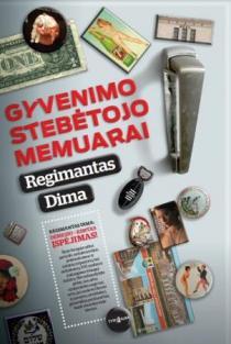Gyvenimo stebėtojo memuarai | Regimantas Dima