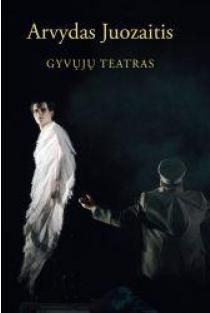 Gyvųjų teatras: istorinių asmenybių dramos   Arvydas Juozaitis