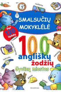 Smalsučių mokyklėlė. 100 angliškų žodžių. Gyvūnų miestas |
