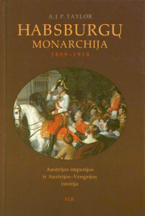 Habsburgų monarchija, 1809-1918: Austrijos imperijos ir Austrijos-Vengrijos istorija | A. J. P. Taylor