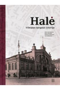 Halė. Vilniaus turgaus istorija | Aelita Ambrulevičiūtė, Marius Skerniškis, Gediminas Kulikauskas, Lina Kulikauskienė