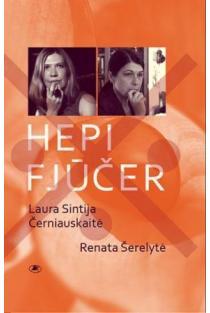 HEPI FJŪČER | Laura Sintija Černiauskaitė, Renata Šerelytė