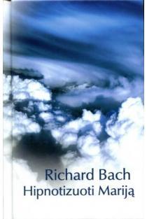 Hipnotizuoti Mariją | Richard Bach