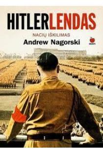 Hitlerlendas. Nacių iškilimas   Andrew Nagorski