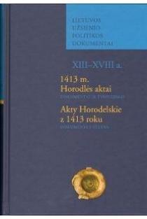 1413 m. Horodlės aktai / Akty Horodelskie z 1413 roku: dokumentai ir tyrinėjimai | Jūratė Kiaupienė, Lidia Korczak