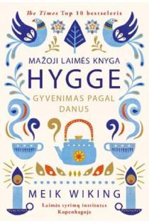 Mažoji laimės knyga. HYGGE: gyvenimas pagal danus   Meik Wiking