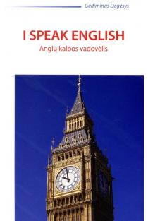 I speak English. Anglų kalbos vadovėlis | Gediminas Degėsys