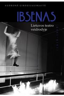 Ibsenas Lietuvos teatro veidrodyje 1918–1998 m. | Audronė Girdzijauskaitė
