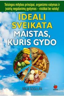 Ideali sveikata. Maistas, kuris gydo | Maja Gogulan