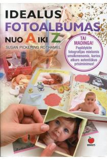 Idealus fotoalbumas nuo A iki Z | Susan Pickering Rothamel