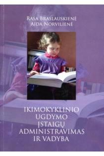 Ikimokyklinio ugdymo įstaigų administravimas ir vadyba | Aida Norvilienė, Rasa Braslauskienė