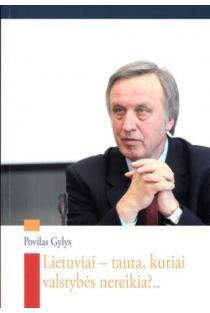 Lietuviai - tauta, kuriai valstybės nereikia?.. | Povilas Gylys