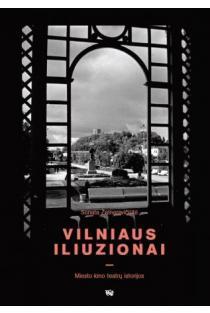 Vilniaus iliuzionai. Miesto kino teatrų istorijos | Sonata Žalneravičiūtė