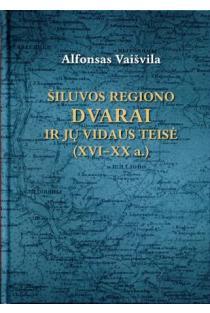 Šiluvos regiono dvarai ir jų vidaus teisė (XVI-XX a.). I tomas. Bendroji dalis | Alfonsas Vaišvila