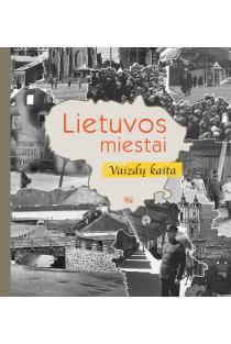 Lietuvos miestai. Vaizdų kaita | Vytas V. Petrošius