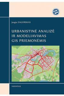 Urbanistinė analizė ir modeliavimas GIS priemonėmis | Jurgis Zagorskas