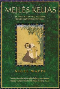 Meilės kelias. Įkvepianti sufijų mistiko Rumio gyvenimo istorija   Nigel Watts