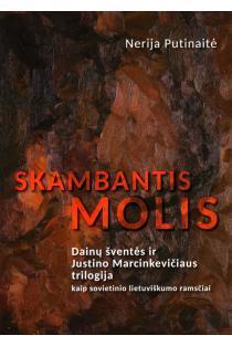 Skambantis molis. Dainų šventės ir Justino Marcinkevičiaus trilogija kaip sovietinio lietuviškumo ramsčiai | Nerija Putinaitė