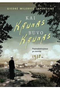 Kai Kaunas buvo Kaunas | Giedrė Milerytė-Japertienė