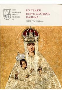Po Trakų Dievo Motinos karūna / Under the Crown of Our Lady of Trakai | Mindaugas Paknys