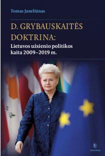 D. Grybauskaitės doktrina: Lietuvos užsienio politikos kaita 2009 - 2019 m. | Tomas Janeliūnas