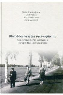 Klaipėdos kraštas 1945-1960 m.: naujos visuomenės kūrimas ir jo atspindžiai šeimų istorijose | Irena Šutinienė, Ruth Leiserowitz, Sigita Kraniauskienė, Silva Pocytė