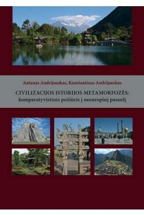 Civilizacijos istorijos metamorfozės: komparatyvistinis požiūris   Antanas Andrijauskas, Konstantinas Andrijauskas