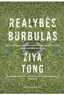 Realybės burbulas. Paslėptos tiesos, aklosios dėmės ir pavojingos iliuzijos, formuojančios mūsų pasaulį | Ziya Tong