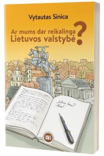Ar mums dar reikalinga Lietuvos valstybė? | Vytautas Sinica