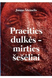 Praeities dulkės – mirties šešėliai | Juozas Šikšnelis