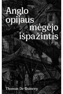 Anglo opijaus mėgėjo išpažintis | Thomas de Quincey