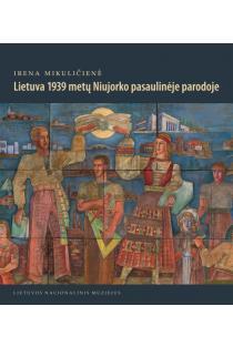 Lietuva 1939 metų Niujorko pasaulinėje parodoje | Irena Mikuličienė