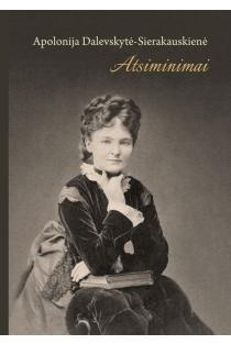 Apolonija Dalevskytė-Sierakauskienė. Atsiminimai | Jolanta Sikorska-Kulesza, Tamara Bairašauskaitė