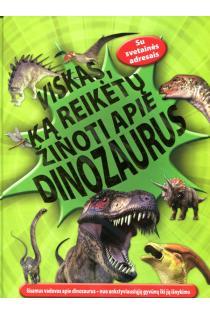 Viskas, ką reikėtų žinoti apie dinozaurus | Dougal Dixon, Margaret Hynes