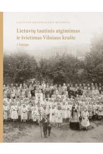 Lietuvių tautinis atgimimas ir švietimas Vilniaus krašte, 1 knyga | Jūratė Gudaitė