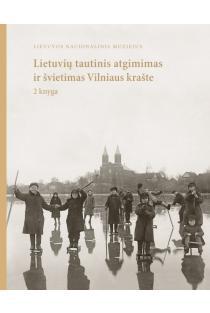 Lietuvių tautinis atgimimas ir švietimas Vilniaus krašte, 2 knyga | Jūratė Gudaitė