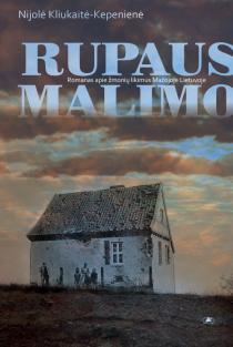 Rupaus malimo. Romanas apie žmonių likimus Mažojoje Lietuvoje   Nijolė Kliukaitė-Kepenienė