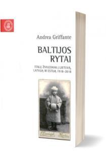 Baltijos rytai. Italų žvilgsniai į Lietuvą, Latviją ir Estiją, 1918–2018 | Andrea Griffante