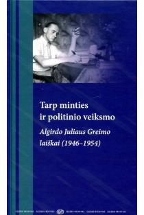 Tarp minties ir politinio veiksmo. Algirdo Juliaus Greimo laiškai (1946–1954) | Daiva Dapkutė, Egidijus Aleksandravičius